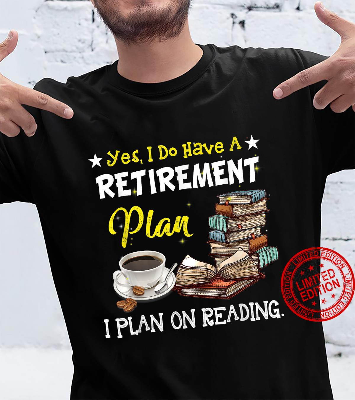 I Do Have A Retirement Plan I Plan On Reading Books Shirt