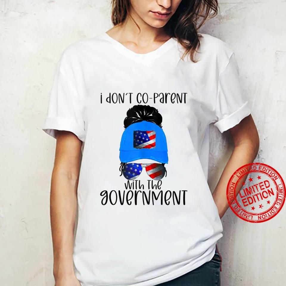 I don't coparent with the government Shirt ladies tee