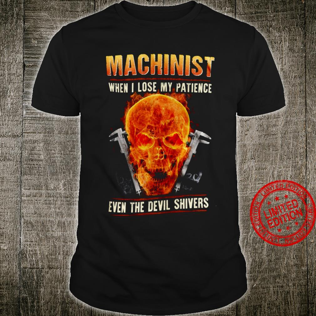 Machinist When I Lose My Patience Even The Devil Shivers Shirt