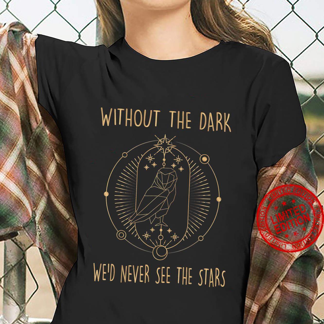 Owl Without The Dark We'd Never See The Stars Moon Shirt ladies tee