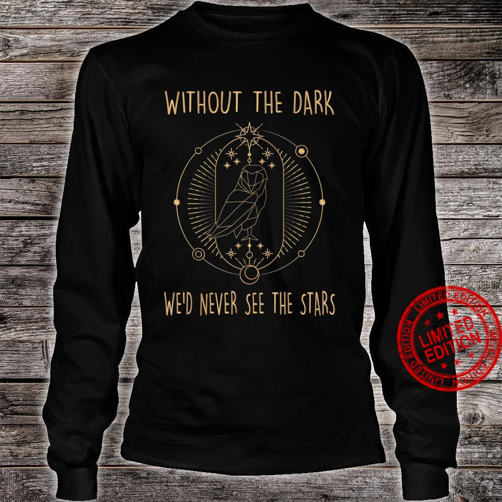 Owl Without The Dark We'd Never See The Stars Moon Shirt long sleeved