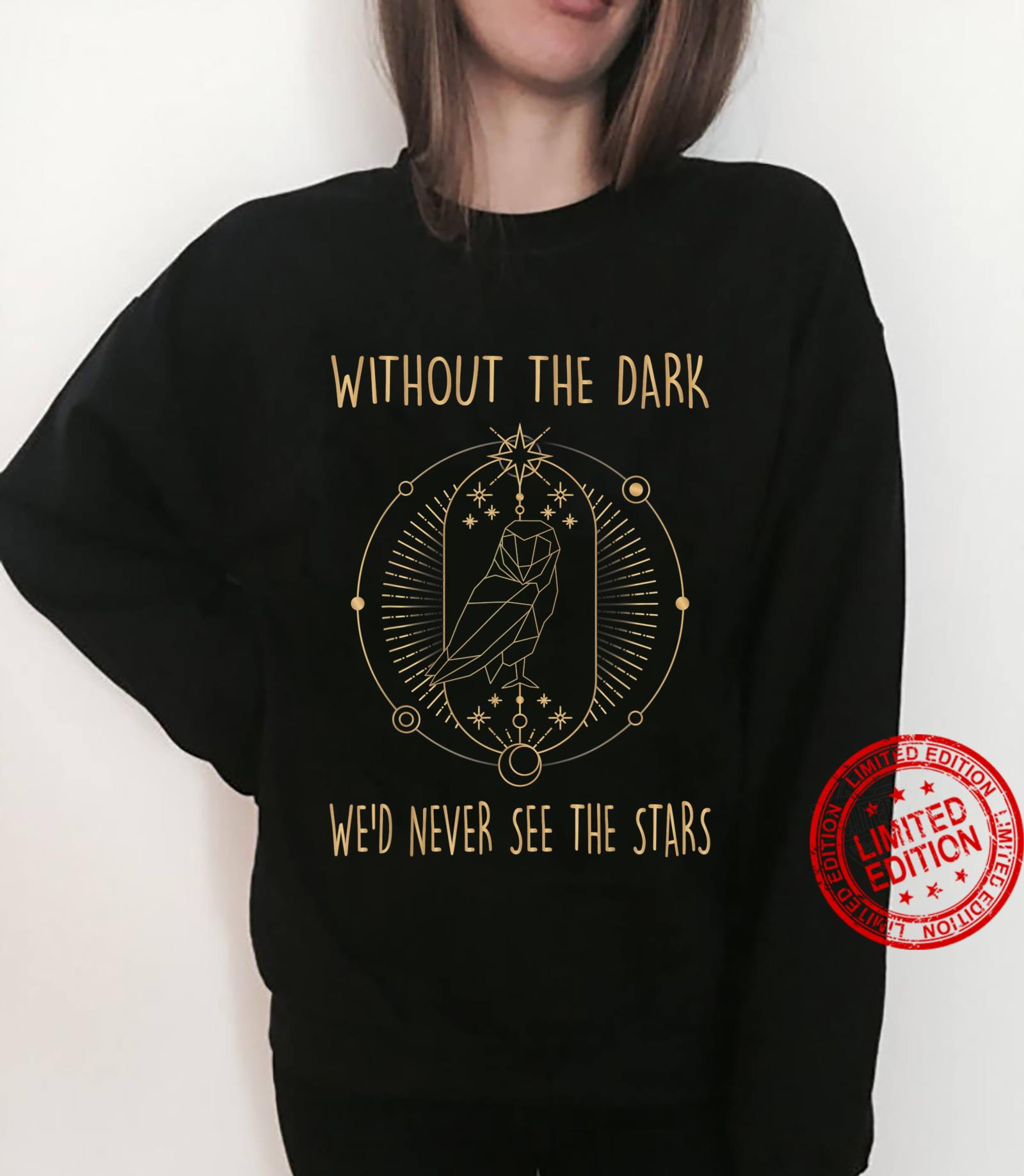 Owl Without The Dark We'd Never See The Stars Moon Shirt sweater
