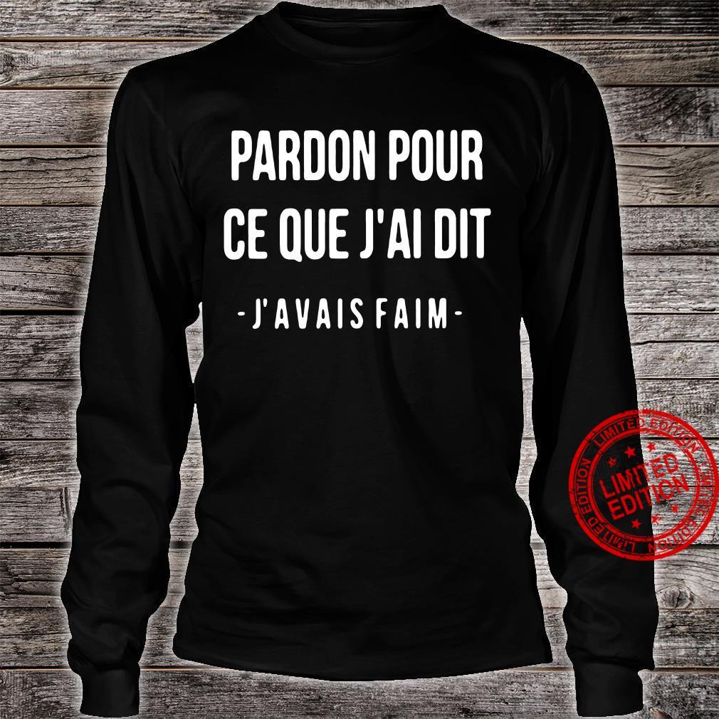 Pardon Pour Ce Que J'Ai Dit J'Avais Faim Shirt long sleeved