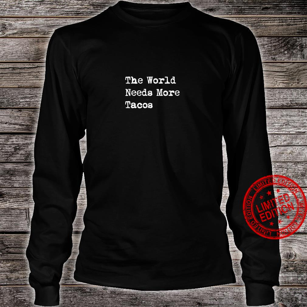 The World Needs More Tacos Mexican Food Taco Shirt long sleeved