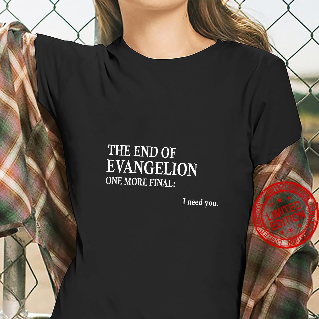 The end of evangelion one more final I need you shirt ladies tee