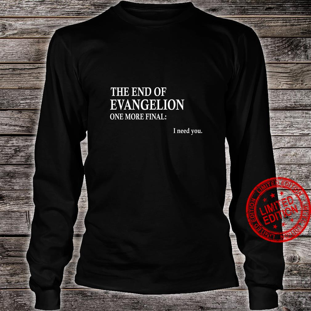 The end of evangelion one more final I need you shirt long sleeved