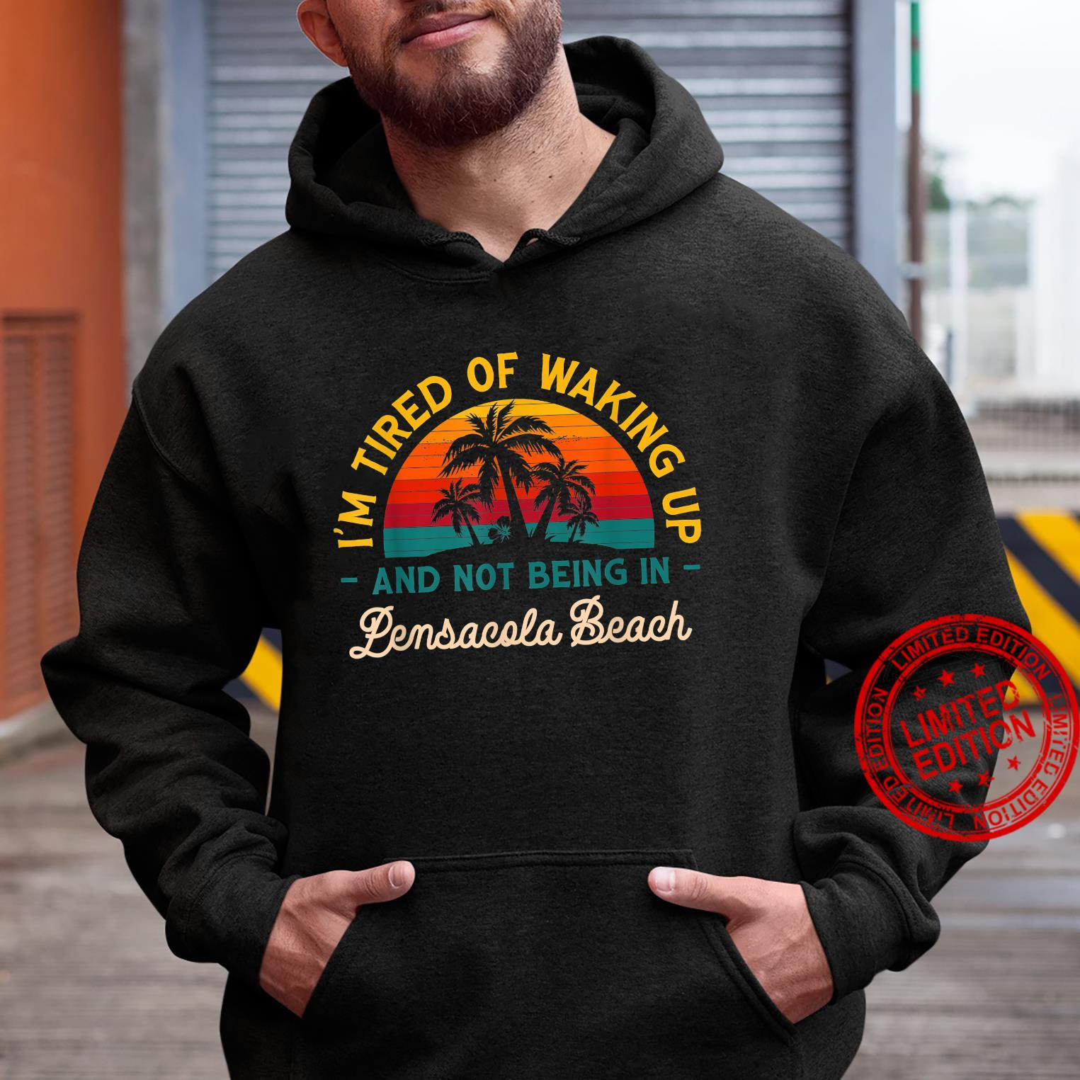 Tired of Waking up Not Being in Pensacola Beach Florida Shirt hoodie