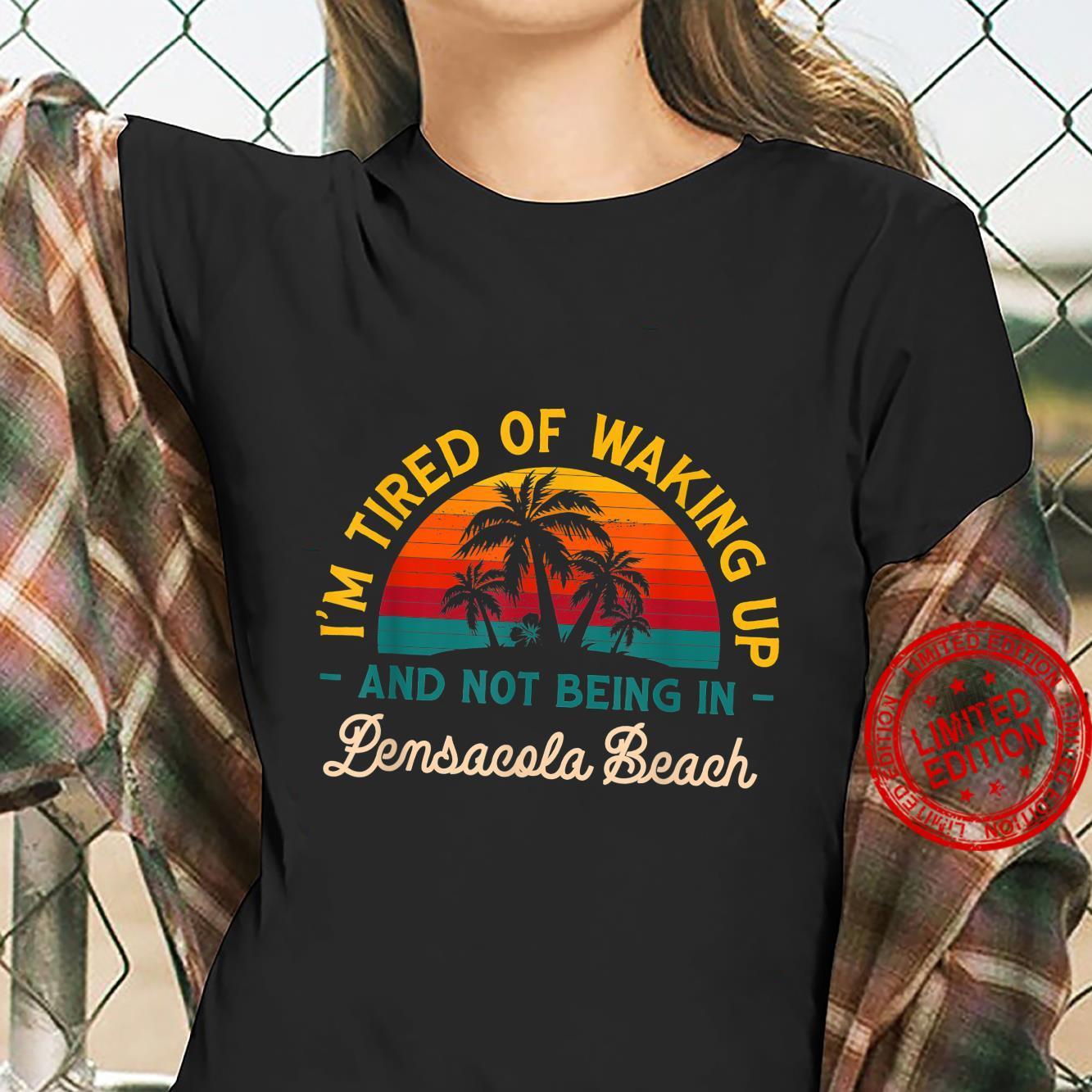 Tired of Waking up Not Being in Pensacola Beach Florida Shirt ladies tee
