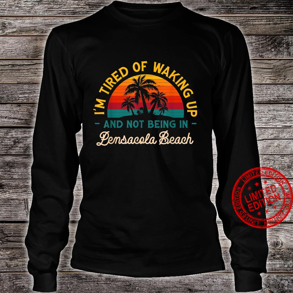 Tired of Waking up Not Being in Pensacola Beach Florida Shirt long sleeved