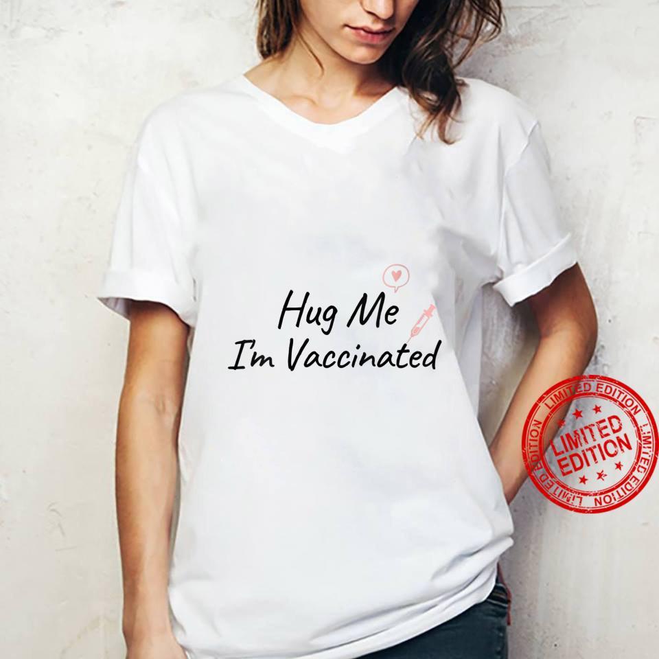 Womens Hug Me I'm Vaccinated, Pro Vaccine, Life Is Good, Shirt ladies tee