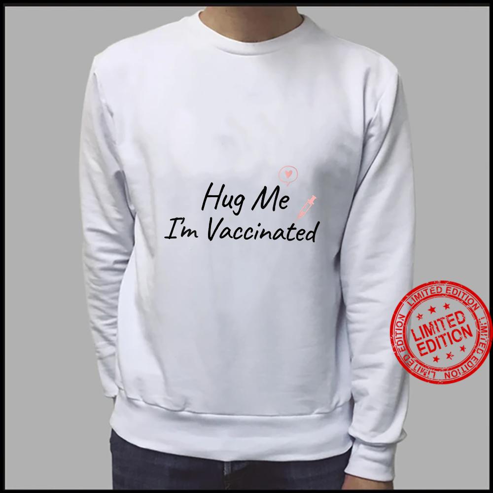 Womens Hug Me I'm Vaccinated, Pro Vaccine, Life Is Good, Shirt sweater