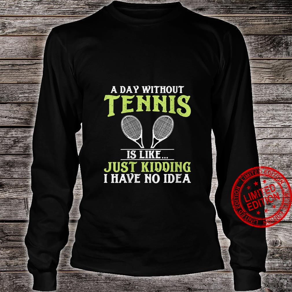Womens Tennis Quote Design Shirt long sleeved