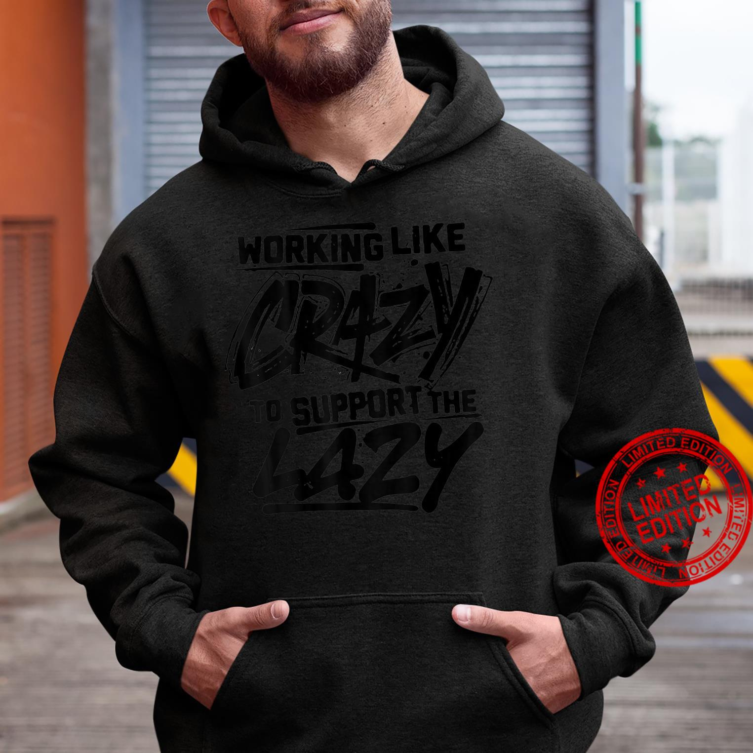 Working Like Crazy To Support The Lazy on back Shirt hoodie
