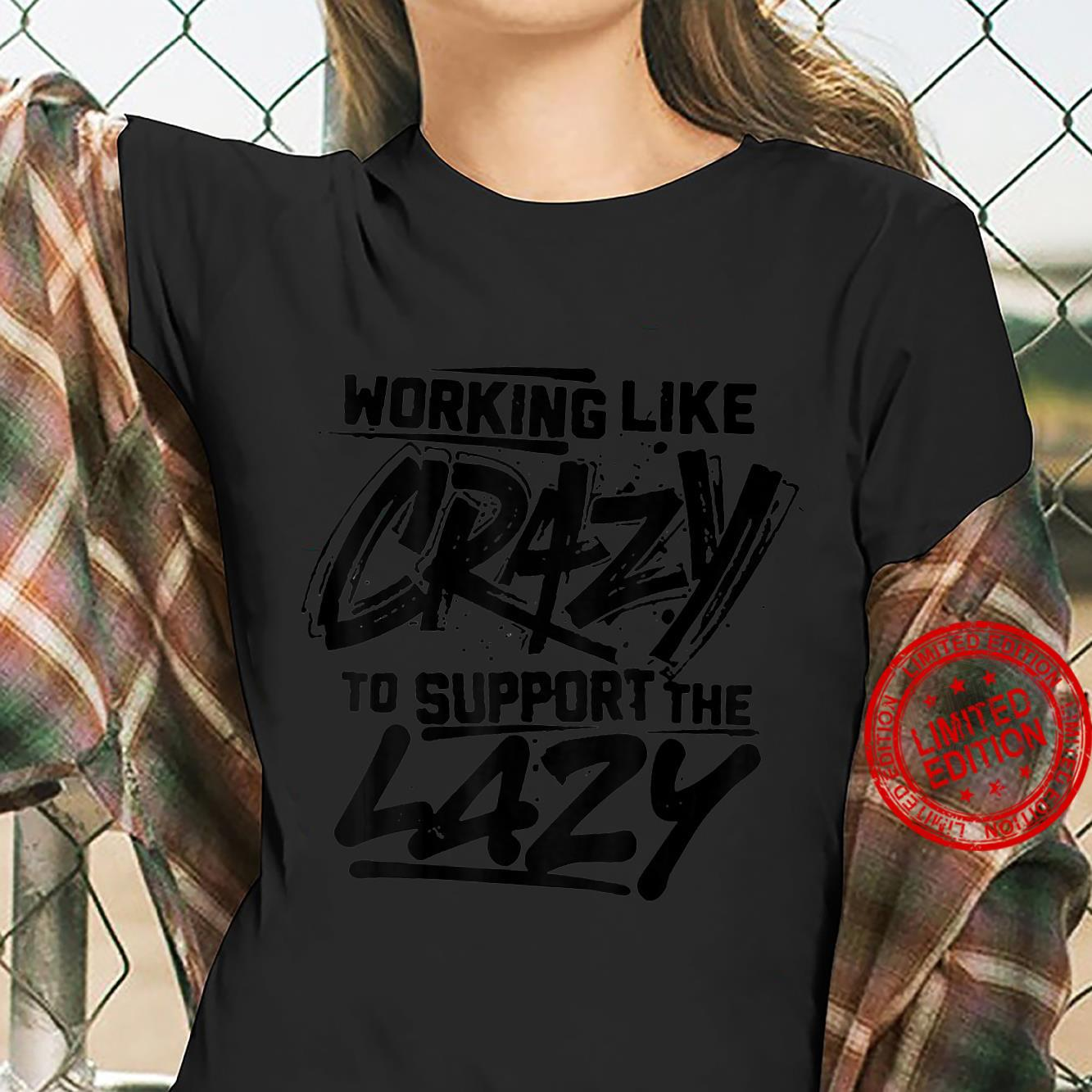 Working Like Crazy To Support The Lazy on back Shirt ladies tee
