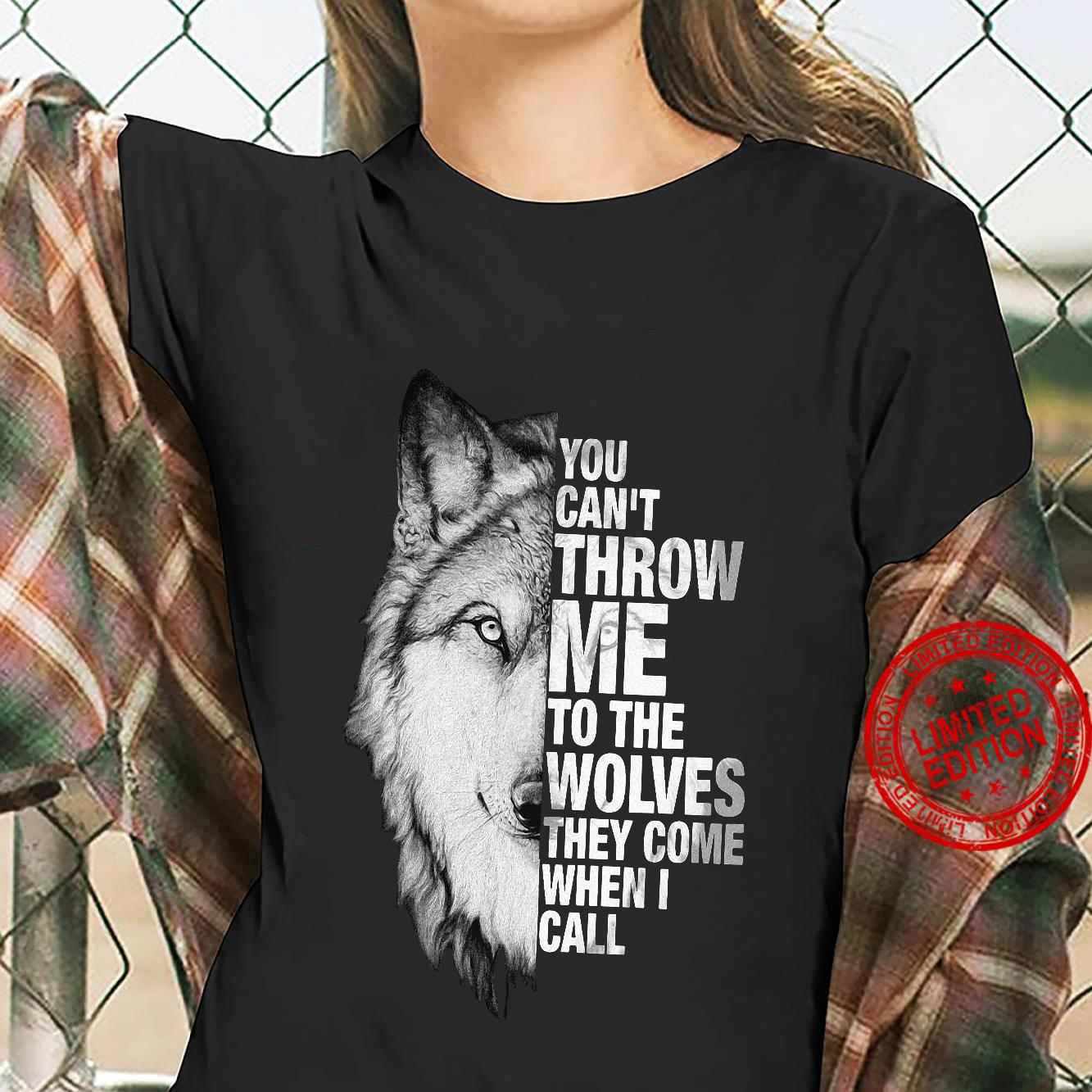 You Can't Throw Me To The Wolves They Come When I Call Shirt ladies tee