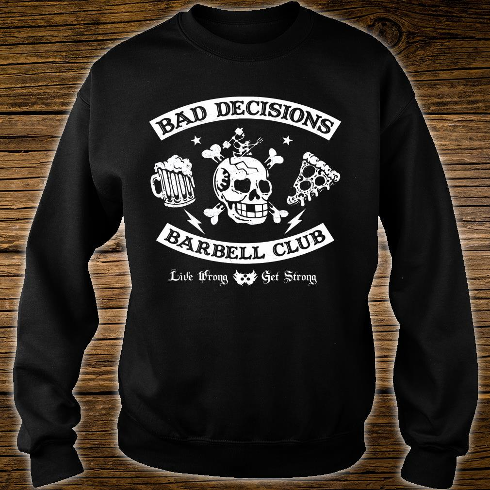 Bad decisions barbell club shirt sweater