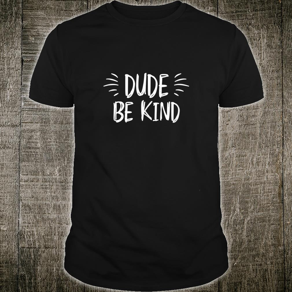 Dude Be Kind Positive Anti Bullying Quote to Stop Bully Shirt