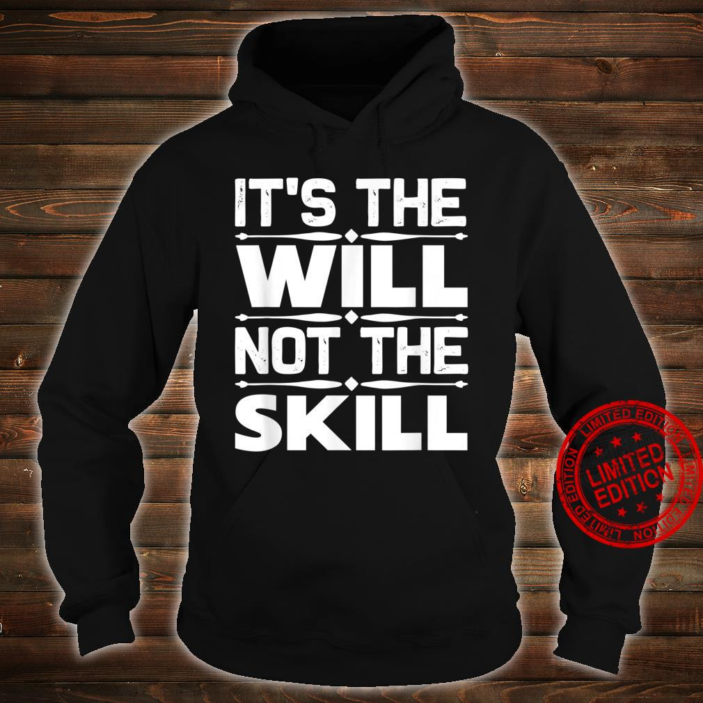 Entrepreneur It's The Will Not The Skill Shirt hoodie