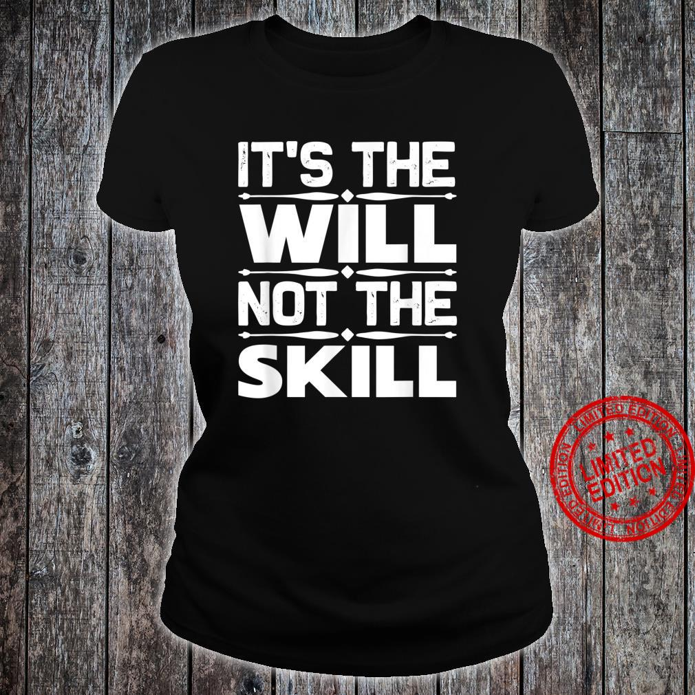 Entrepreneur It's The Will Not The Skill Shirt ladies tee