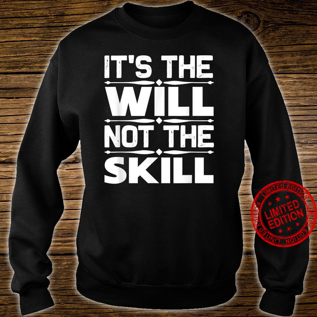 Entrepreneur It's The Will Not The Skill Shirt sweater