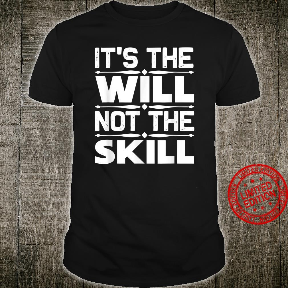 Entrepreneur It's The Will Not The Skill Shirt