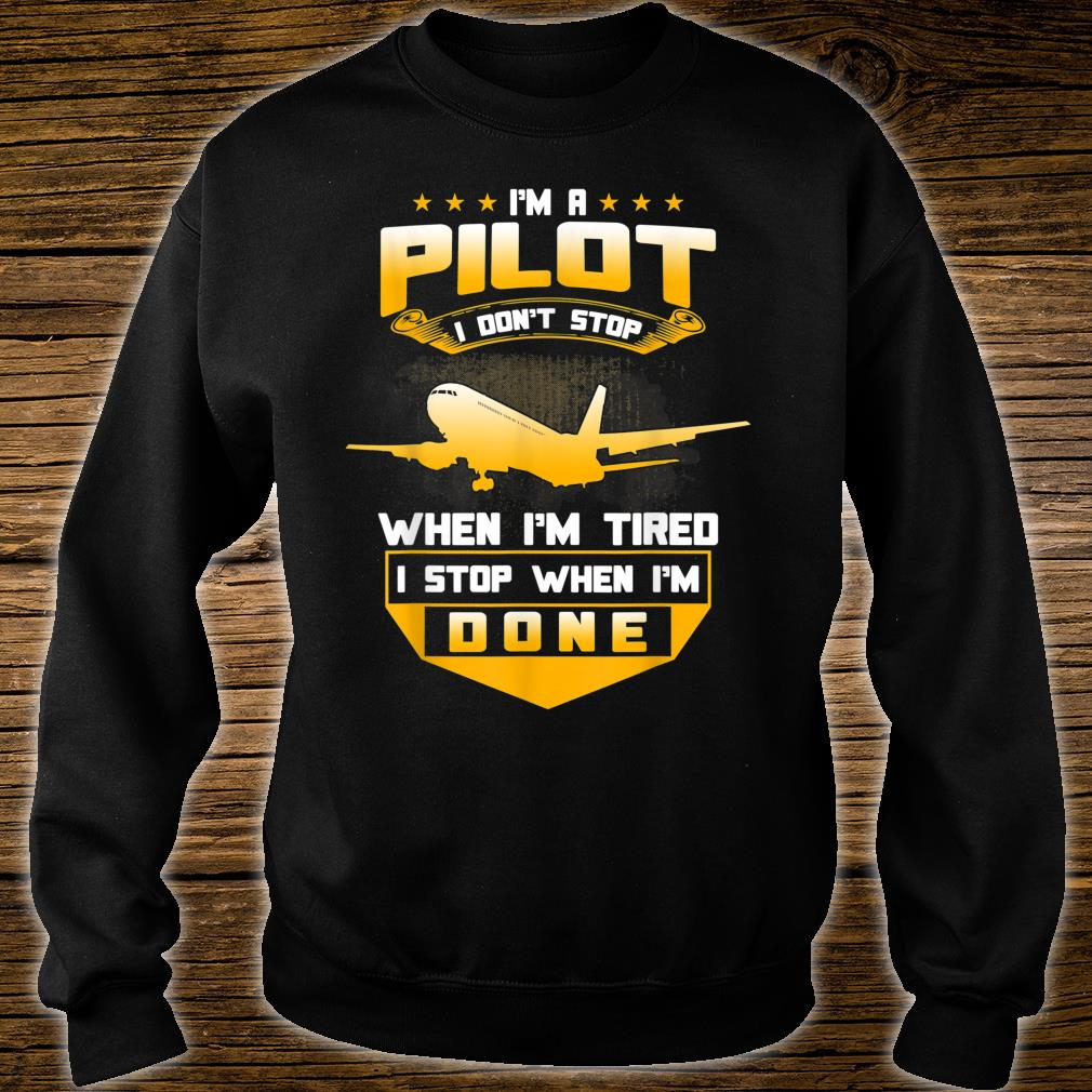 Funny I Dont Stop When Im Done Pilot Quote Aviation Shirt
