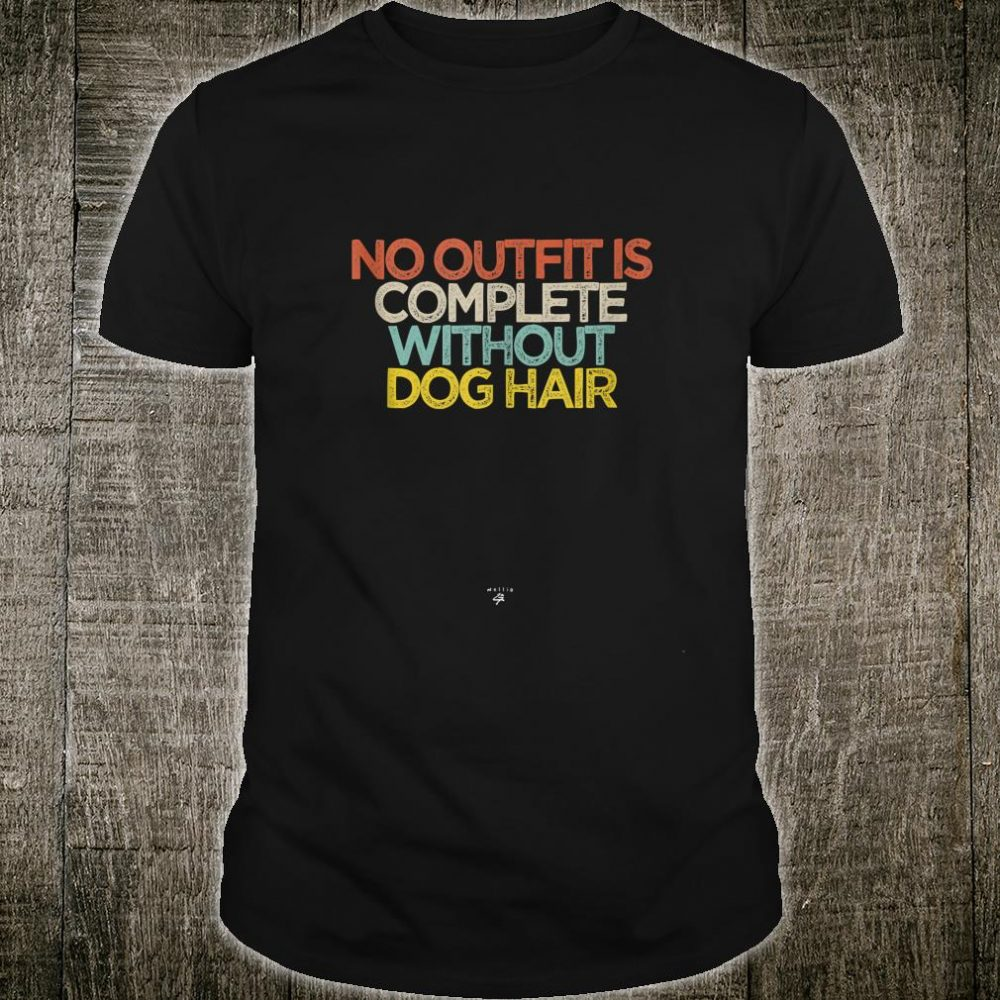 Funny No Outfit Is Complete Without Dog Hair Saying Novelty Shirt