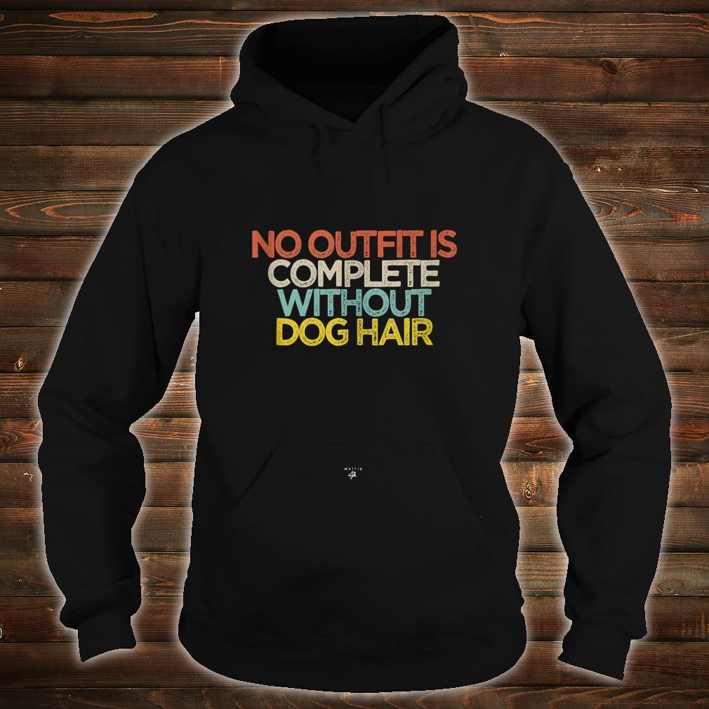 Funny No Outfit Is Complete Without Dog Hair Saying Novelty Shirt hoodie