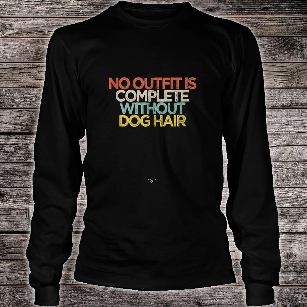 Funny No Outfit Is Complete Without Dog Hair Saying Novelty Shirt Long sleeved