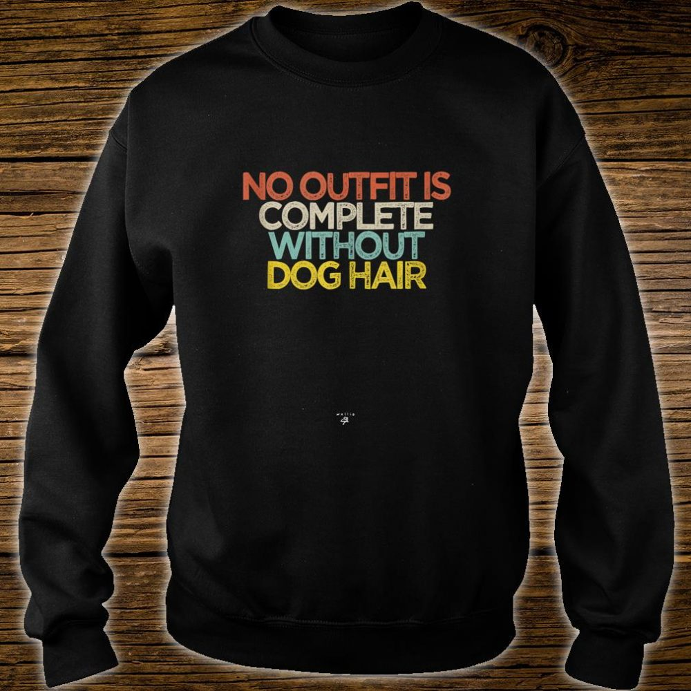 Funny No Outfit Is Complete Without Dog Hair Saying Novelty Shirt sweater
