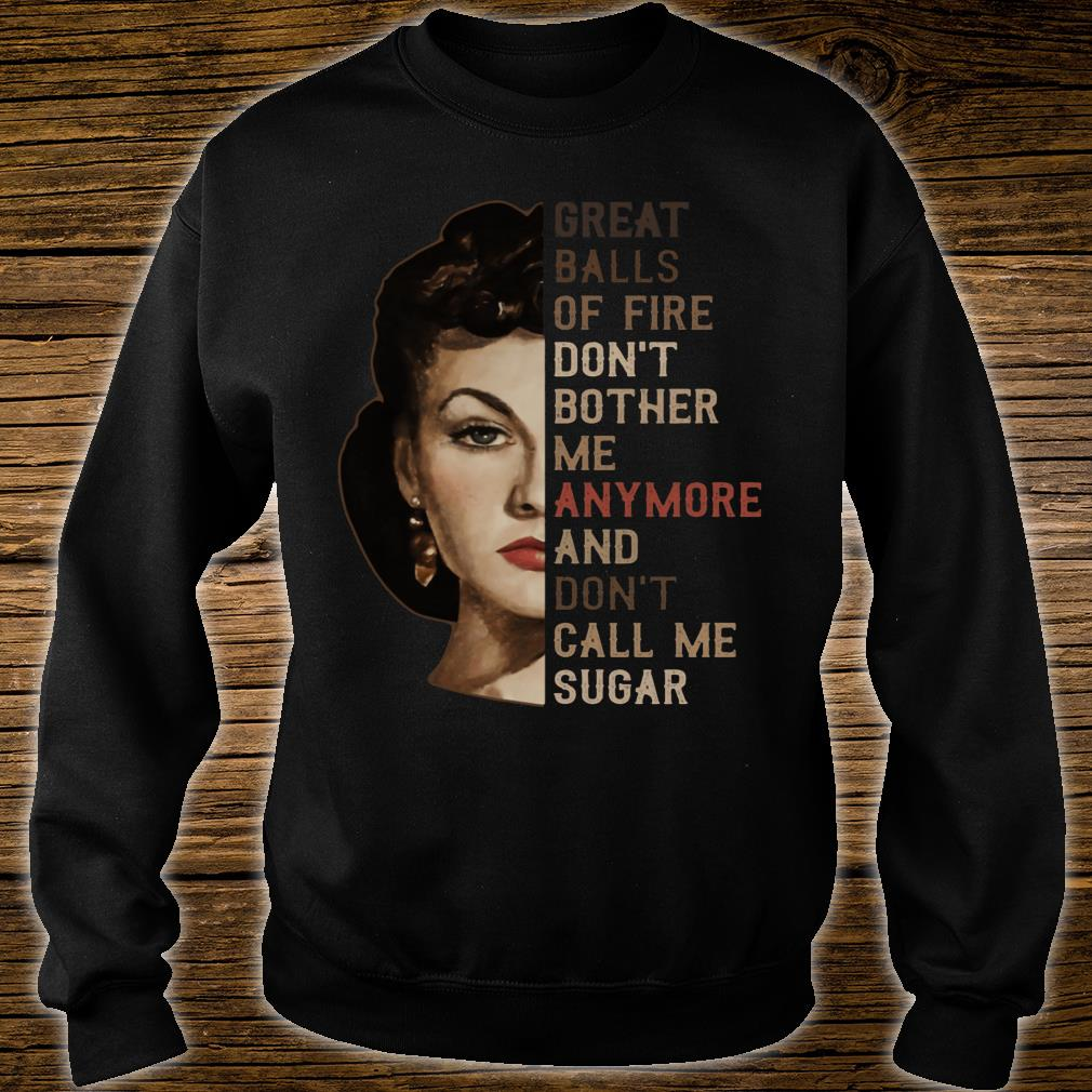 Great Balls Of Fire Don't Bother Me Anymore And Don't Call Me Sugar shirt sweater
