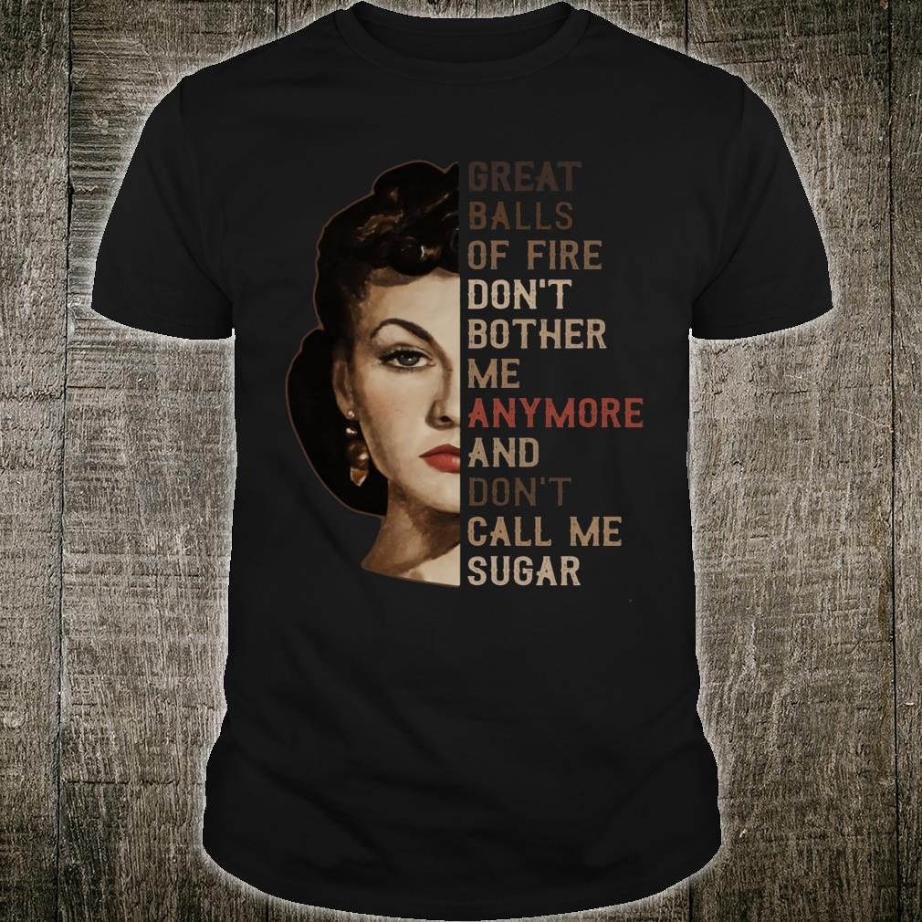 Great Balls Of Fire Don't Bother Me Anymore And Don't Call Me Sugar shirt