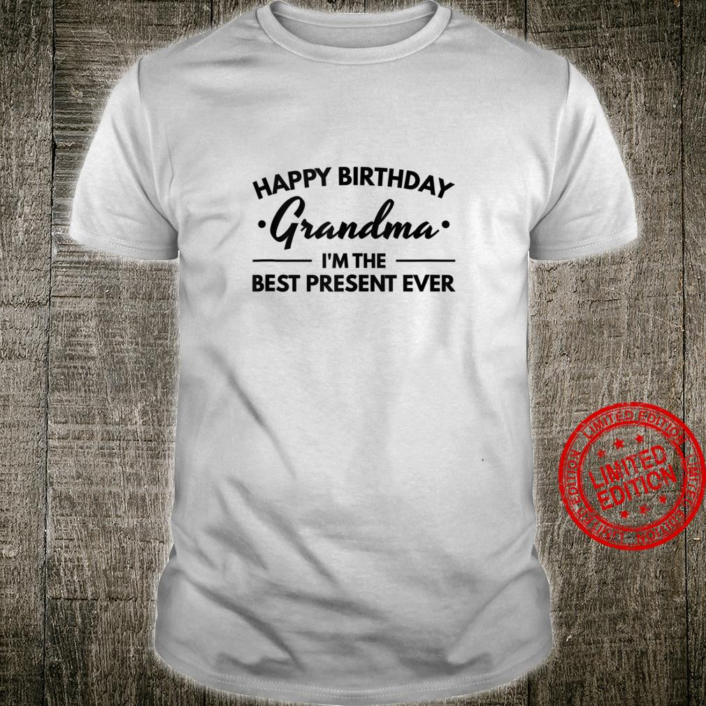 Happy Birthday Grandmother I'm The Best Present Ever Quote Shirt