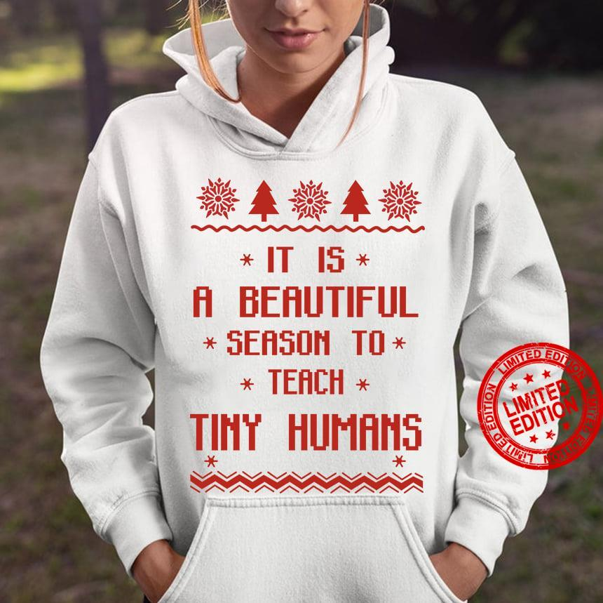 It Is A Beautiful Season To Teach Tiny Humans Shirt