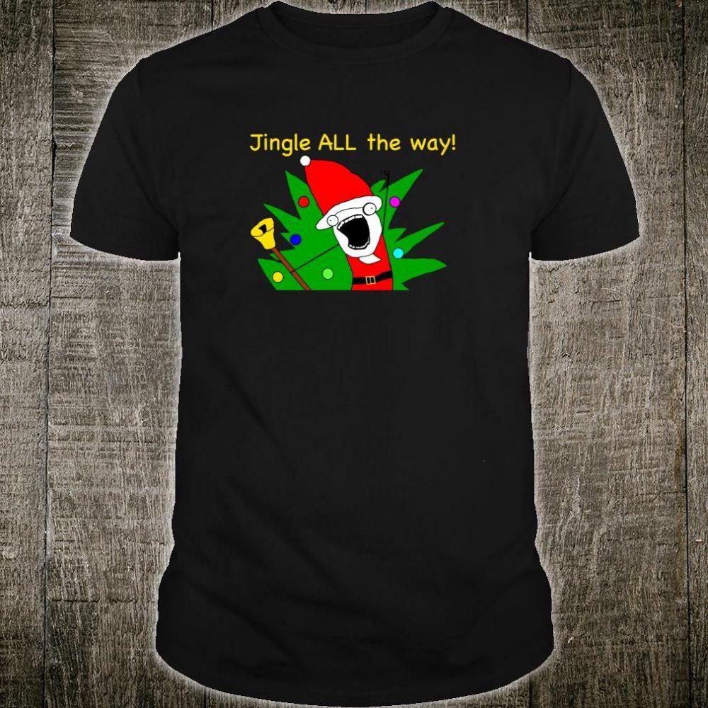 Jingle ALL the way Christmas Dank Meme Shirt