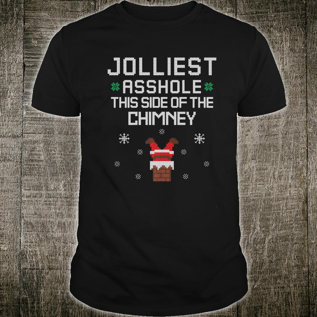 Jolliest Asshole This Side Of The Chimney Santa Ugly Shirt