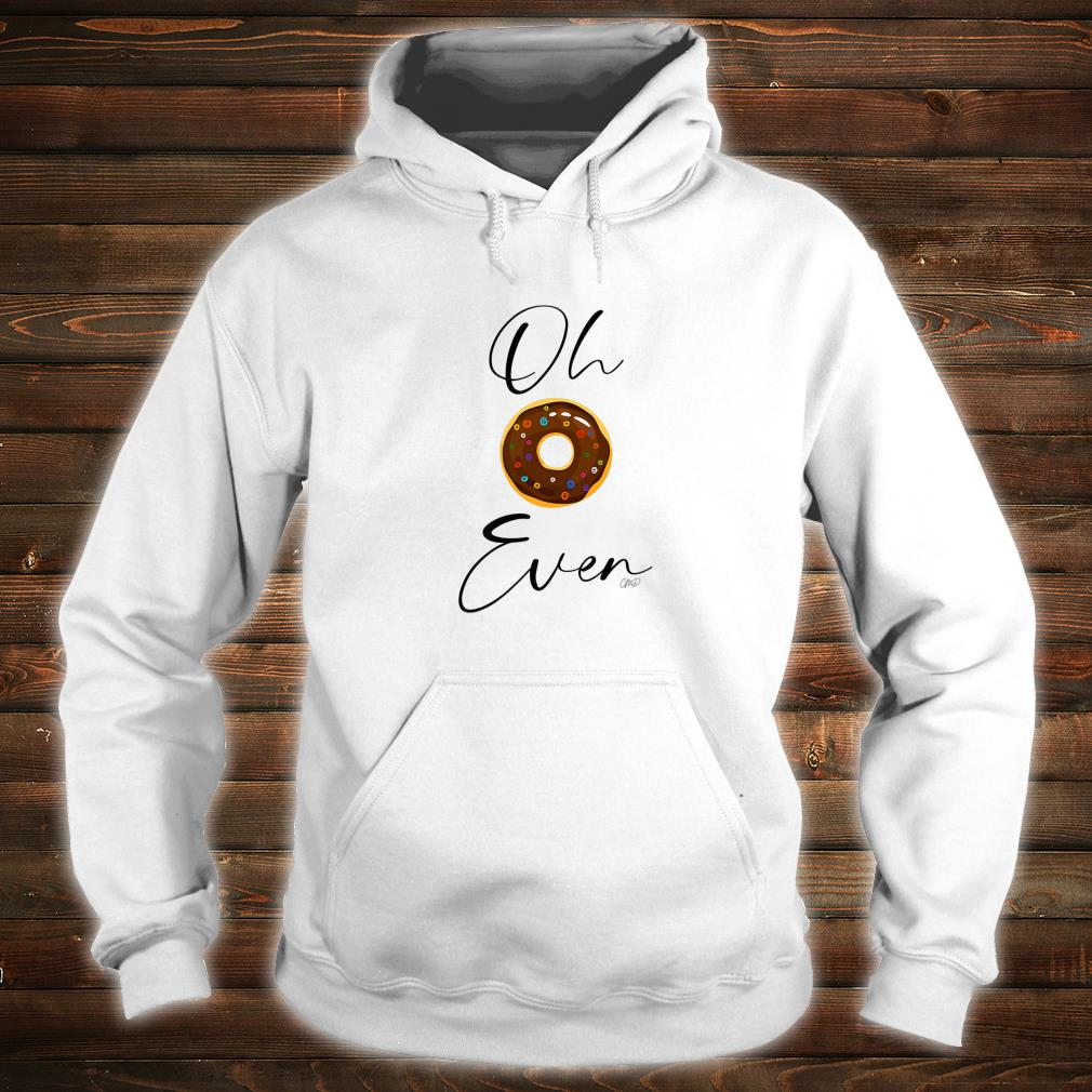 Oh Donut Even Shirt hoodie