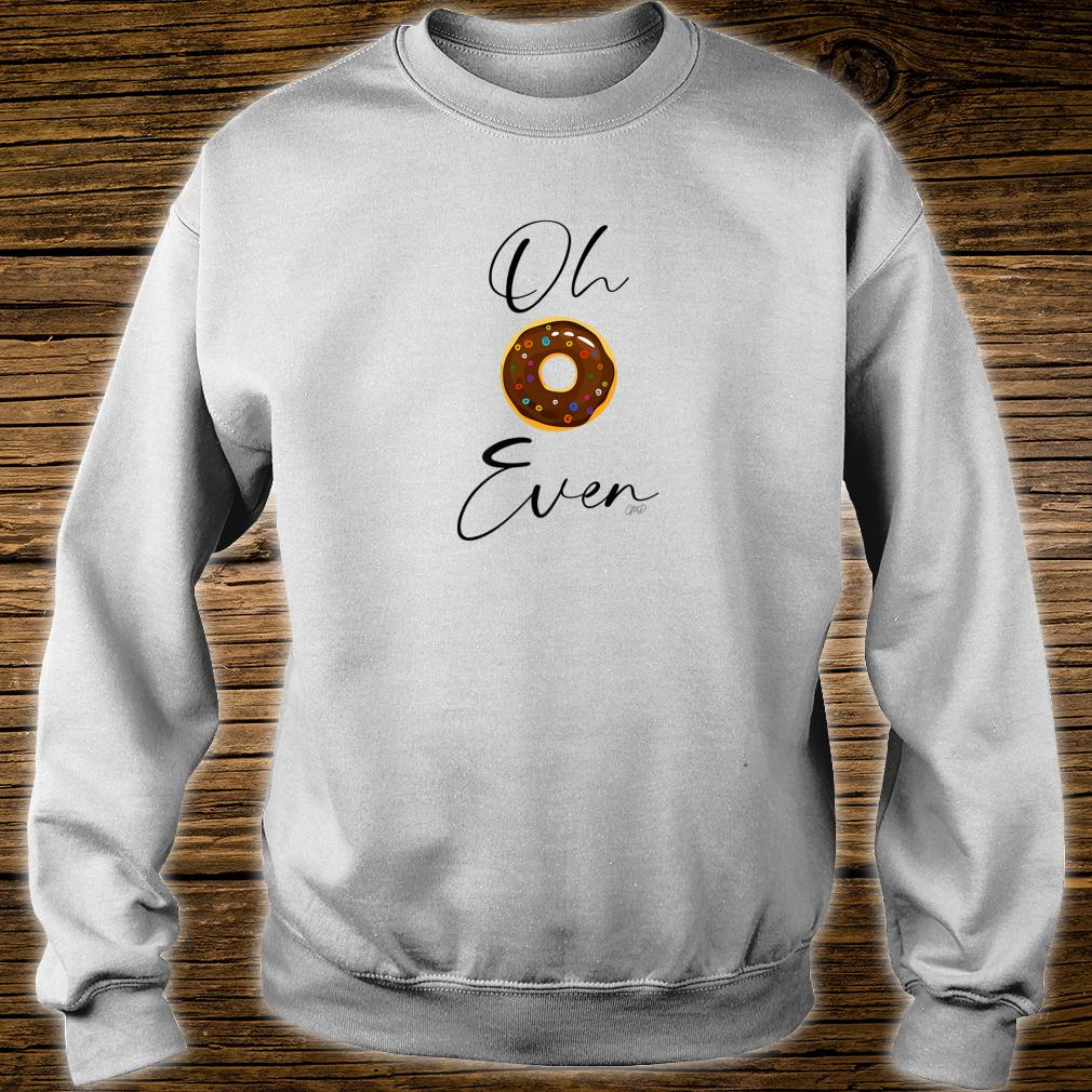 Oh Donut Even Shirt sweater