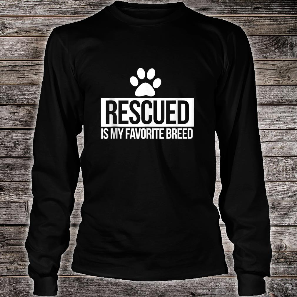 Rescued is my favorite breed Shirt long sleeved