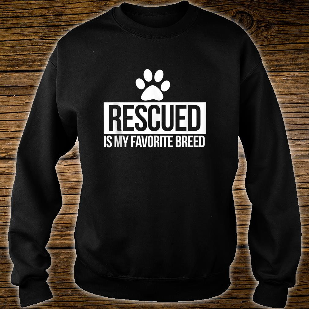 Rescued is my favorite breed Shirt sweater