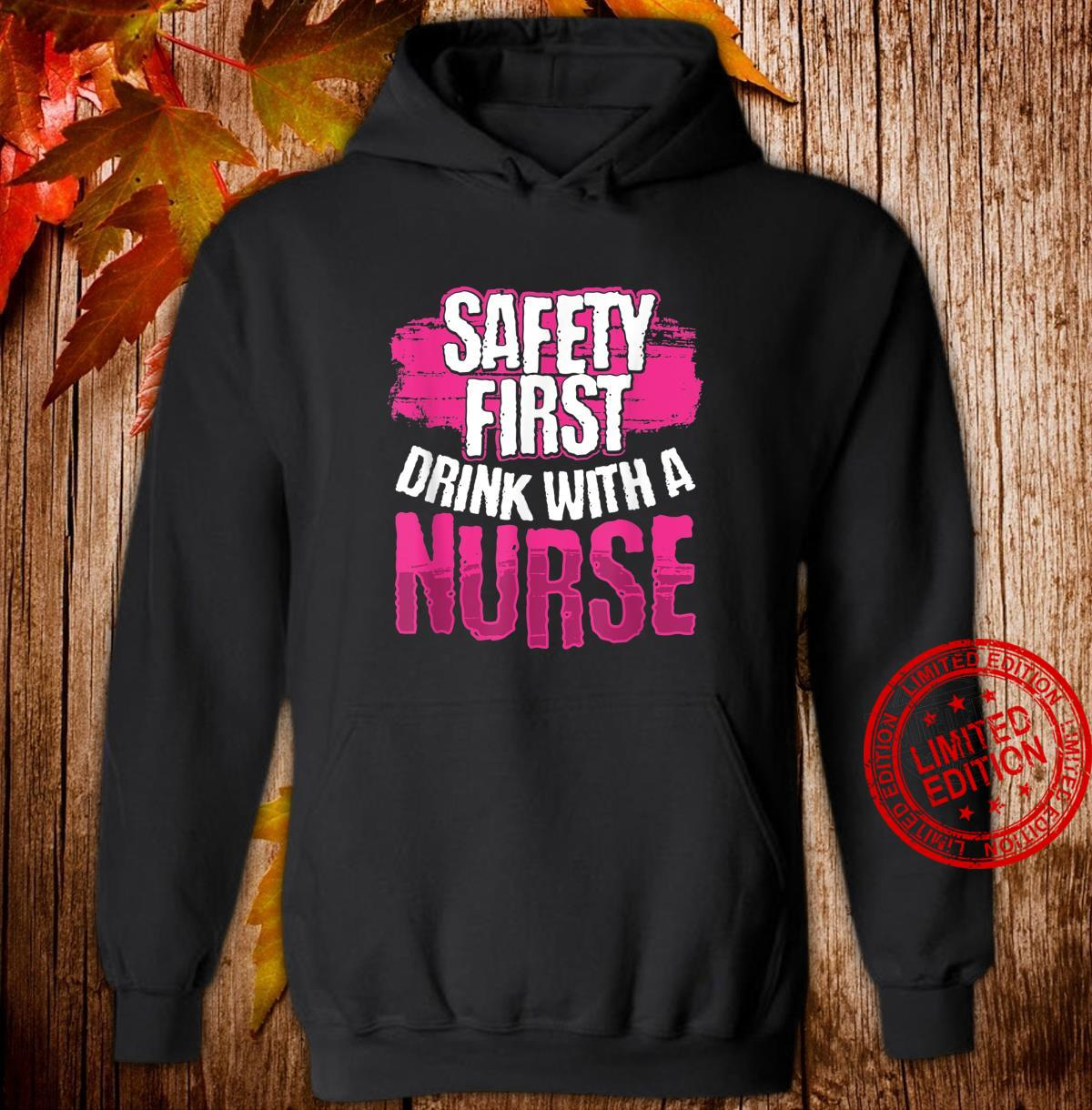Safety First Drink With a Nurse Shirt hoodie