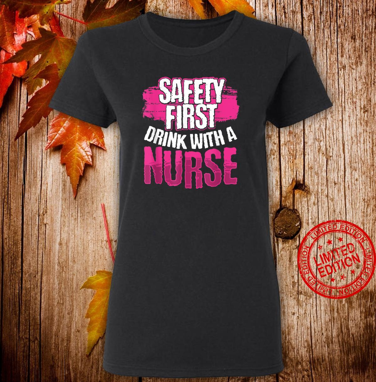 Safety First Drink With a Nurse Shirt ladies tee