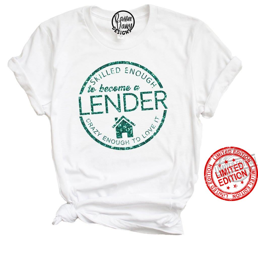 Skilled Enough To Become A Lender Crazy Enough To Love It Shirt