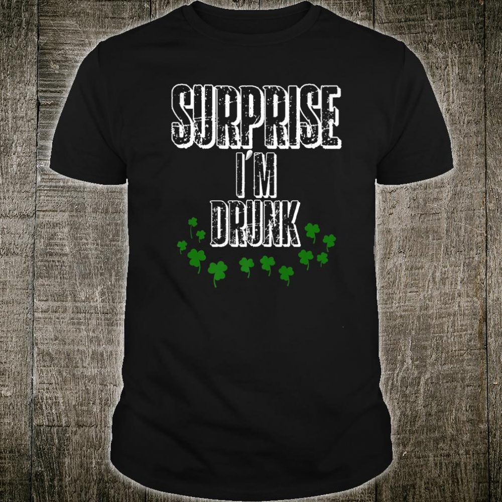 Surprise I'm Drunk St Patrick's Day Drinking Party Shirt