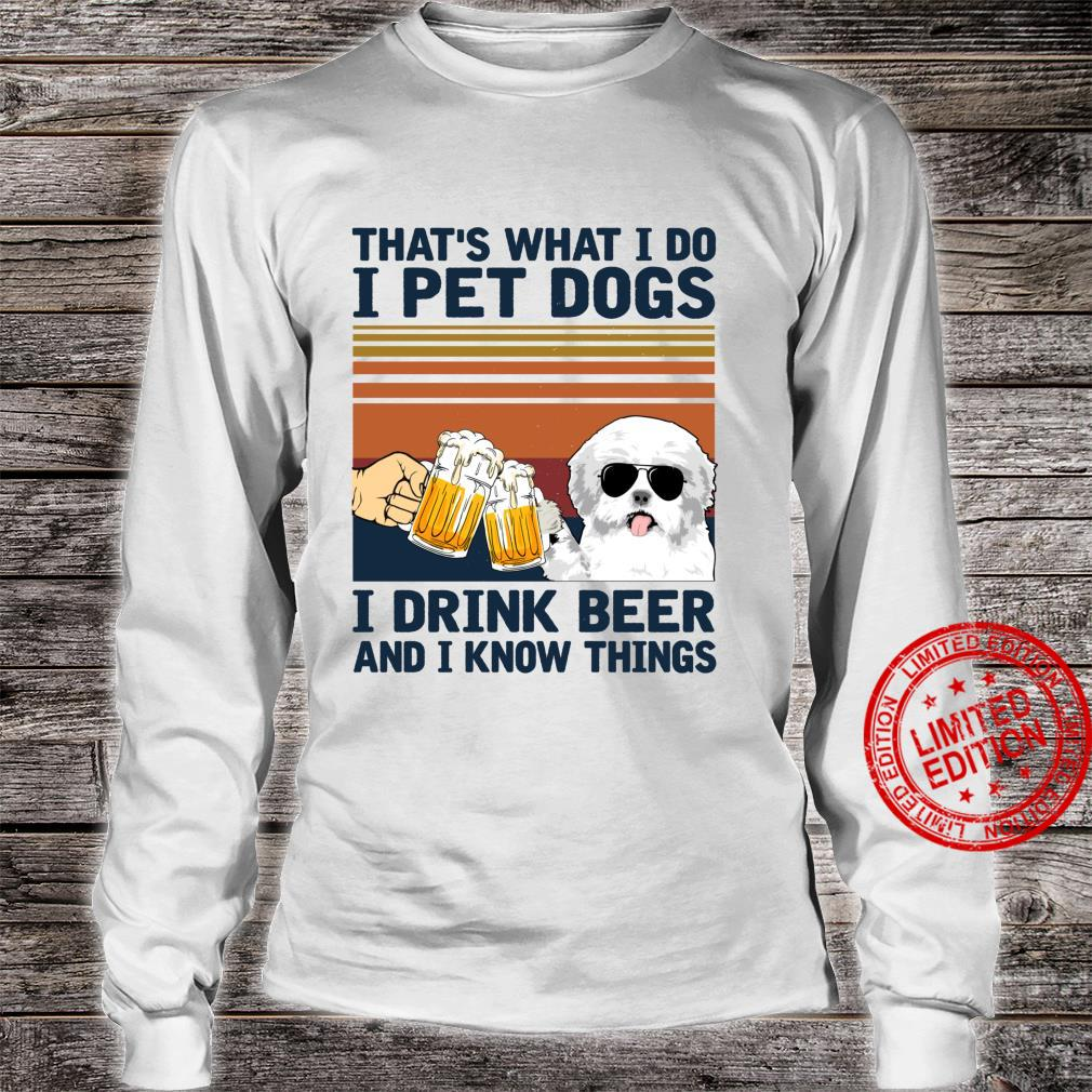 That's What I Do I Pet Dogs I Drink Beer Maltese Shirt long sleeved
