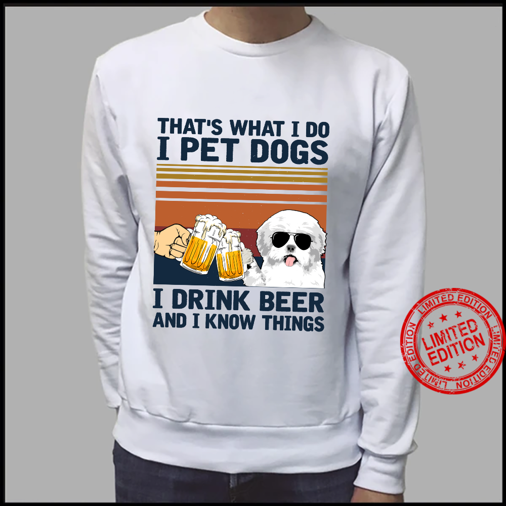 That's What I Do I Pet Dogs I Drink Beer Maltese Shirt sweater