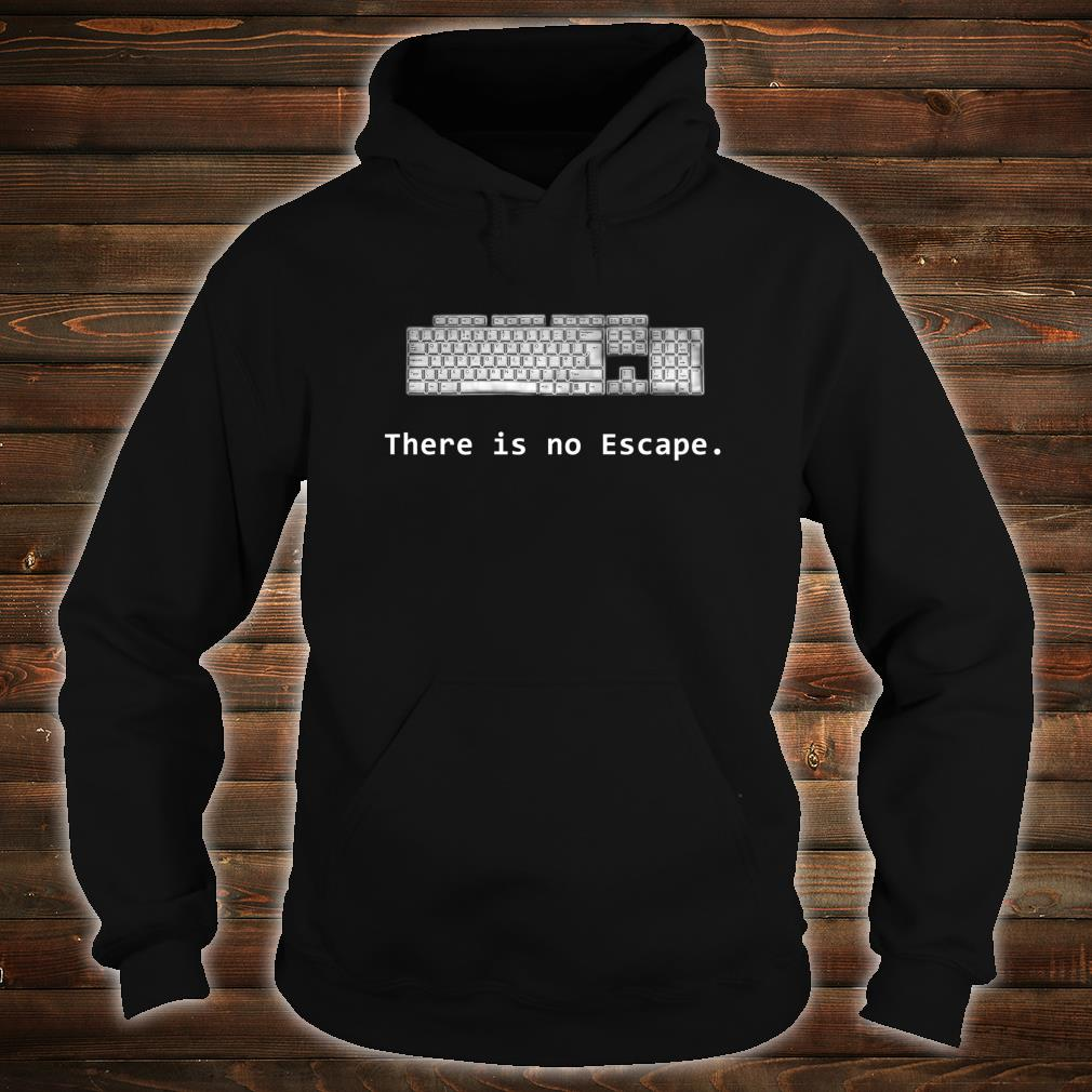 There is no Escape Keyboard Shirt hoodie