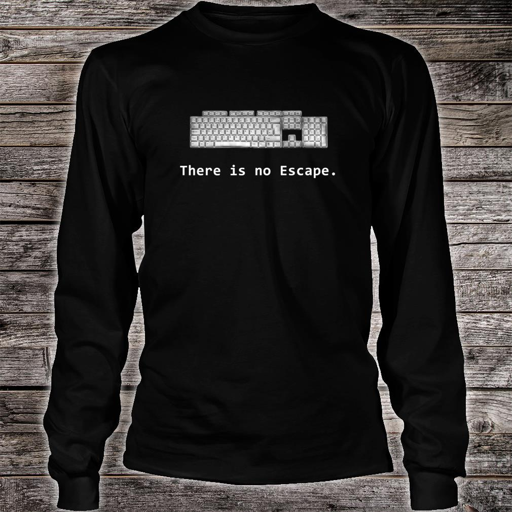 There is no Escape Keyboard Shirt long sleeved
