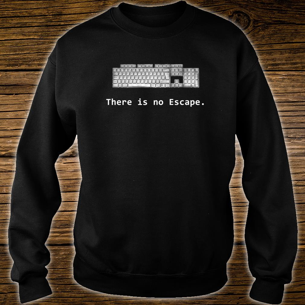 There is no Escape Keyboard Shirt sweater