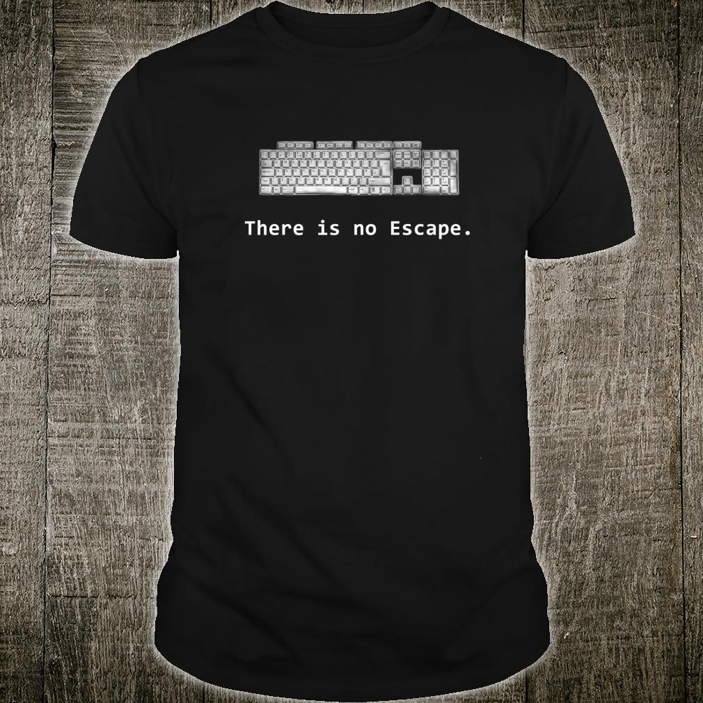 There is no Escape Keyboard Shirt